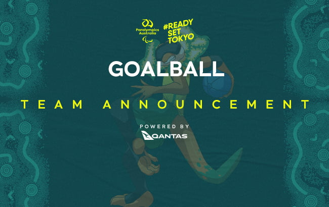 A dark green background with the Australian Paralympic Team mascot, Lizzie the Frilled Neck Lizard, with a ball in her right hand ready to roll. At the top of the image in the middle is the Paralympics Australia logo with the words #ReadySetTokyo in gold to its right. Below this is the text: Goalball Team Announcement powered by Qantas.